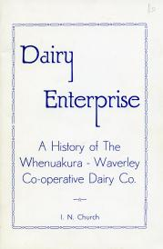 Dairy Enterprise A History of the Whenuakura - Waverley Co-Operative Dairy Co Booklet